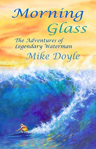 9780962941825: Morning Glass: the Adventures of Legendary Waterman Mike Doyle