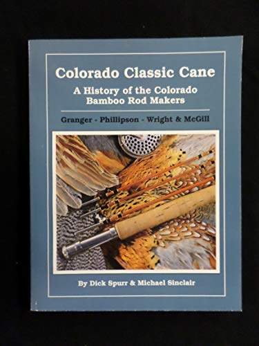 9780962943911: Colorado Classic Cane: A History of the Colorado Bamboo Rod Makers