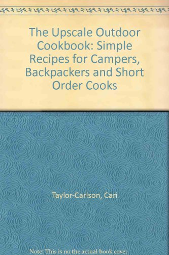 9780962945212: The Upscale Outdoor Cookbook: Simple Recipes for Campers, Backpackers and Short Order Cooks