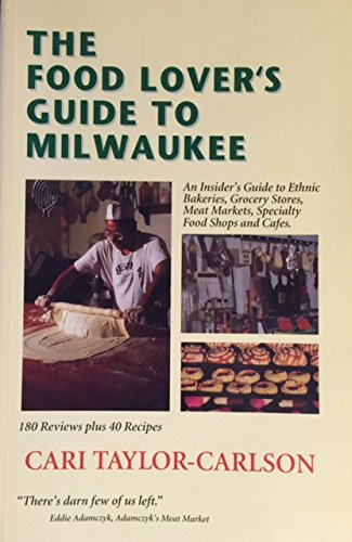 9780962945236: Food Lover's Guide to Milwaukee: Insider's Guide to Ethnic Bakeries, Grocery Stores, Meat Markets, Specialty Food Shops & Cafes