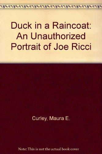 Duck in a Raincoat an Unauthorized Portrait of joe Ricci: Curley, Maura