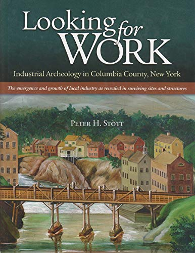 9780962958021: Looking for Work: Industrial Archeology in Columbia County, New York: The Emergence and Growth of Local Industry as Revealed in Surviving Sites and Structures
