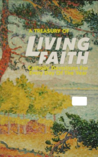 A Treasury of Living Faith : Brief Devotions for Catholics for Every Day of the Year: Adams, James ...