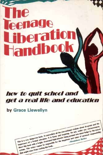 9780962959103: The Teenage Liberation Handbook: How to Quit School and Get a Real Life and Education