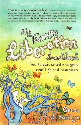 9780962959172: The Teenage Liberation Handbook: How to Quit School and Get a Real Life and Education