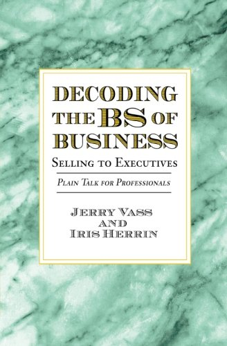 9780962961021: Decoding the BS of Business, Selling to Executives