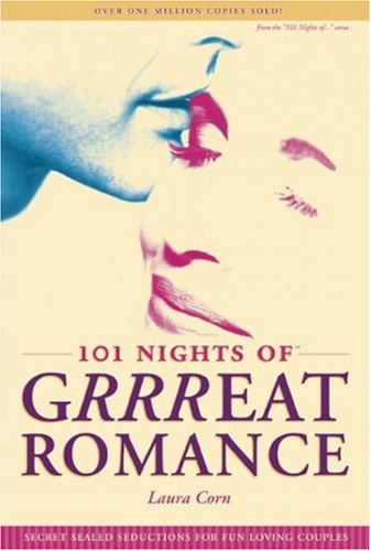 101 Nights of Grrreat Romance: Secret Sealed Seductions for Fun-Loving Couples: Corn, Laura