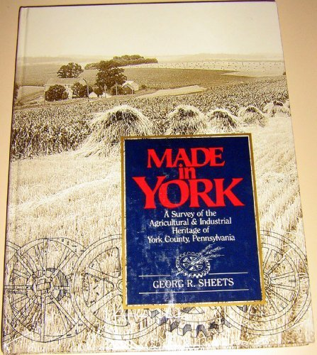 9780962963506: Made in York: A Survey of the Agricultural & Industrial Heritage of York County, Pennsylvania