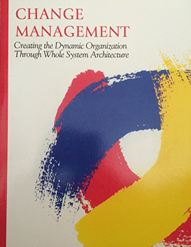 Change Management : Creating the Dynamic Organization: Miller, Lawrence M.,