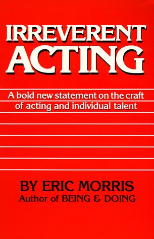 9780962970924: Irreverent Acting: A Bold New Statement on the Craft of Acting and Individual Talent