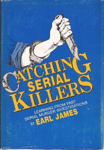 9780962971402: Catching Serial Killers: Learning from Past Serial Murder Investigations