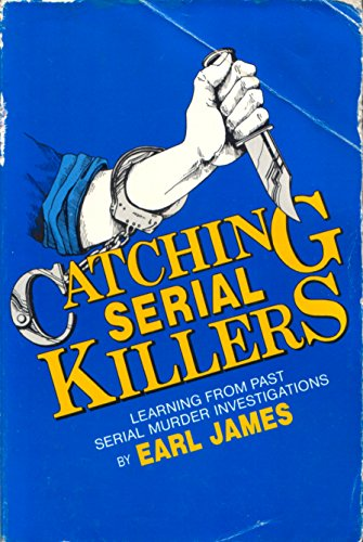 Catching Serial Killers: Learning from Past Serial Murder Investigations: James, Earl