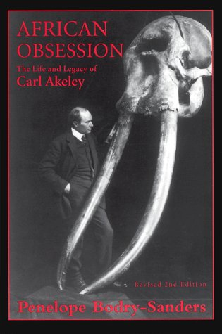 African Obsession: The Life and Legacy of Carl Akeley: bodry-sanders, penelope