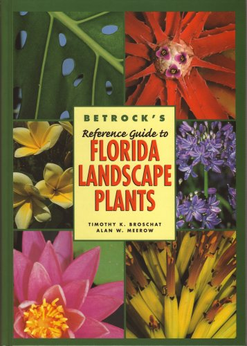 Betrock's Reference Guide to Florida Landscape Plants: Timothy K. Broschat