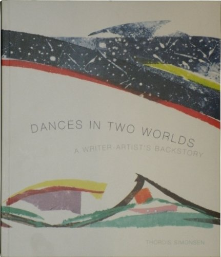 Dances in Two Worlds: A Writer-Artist's Backstory: Thordis Simonsen