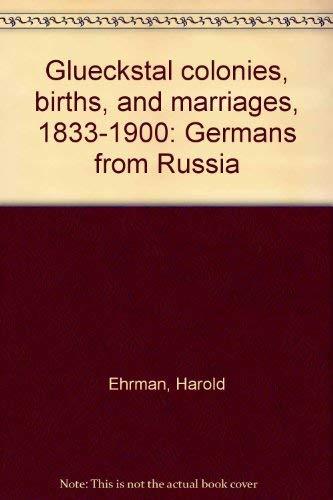 Glueckstal colonies, births, and marriages, 1833-1900: Germans: Ehrman, Harold