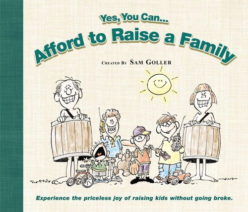 9780962978852: Yes You Can...Afford To Raise A Family: Experience Priceless Joy Of Raising Kids Without Going Broke
