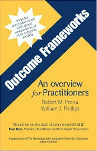 Outcome Frameworks: An Overview for Practitioners: Dr. Robert M. Penna; William J. Phillips