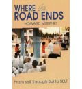 9780962983535: Where the Road Ends: From Self Through Sai to Self