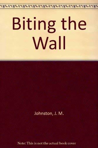 Biting the Wall: Johnston, J. M.