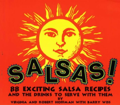 Salsas!: And the Drinks to Serve with Them (0962992720) by Hoffman, Robert; Wiss, Barry