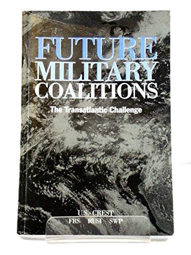 Future Military Coalitions: The Transatlantic Challenge - eport of a French,German, U.K.-U.S. ...