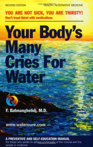 9780962994234: Your Body's Many Cries for Water: You Are Not Sick, You Are Thirsty! - Don't Treat Thirst with Medications