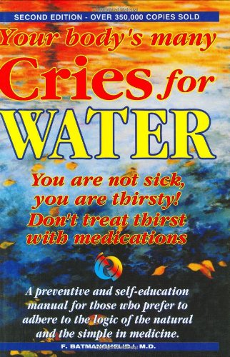 9780962994258: Your Body's Many Cries for Water: You Are Not Sick, You Are Thirsty!, Don't Treat Thirst with Medications!, a Preventive and Self-Education Manual for