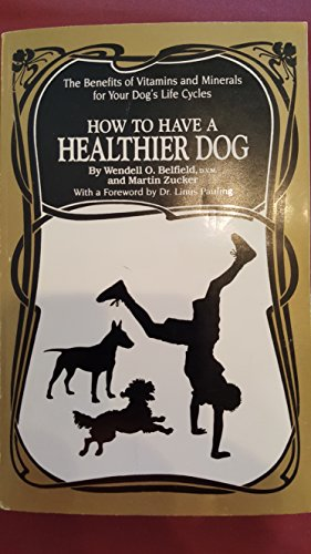 9780962994715: How to Have a Healthier Dog: The Benefits of Vitamins and Minerals for Your Dog's Life Cycles