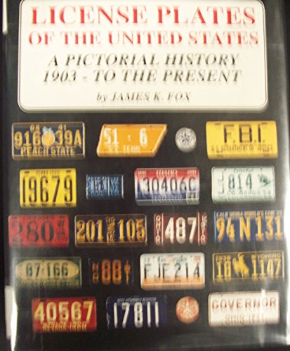 License Plates of the United States: A Pictorial History 1903-To the Present: Fox, James K.