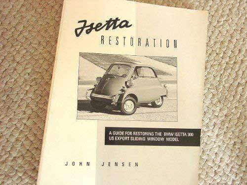 9780962996306: Isetta restoration: A guide for restoring the BMW Isetta 300 US export sliding window model