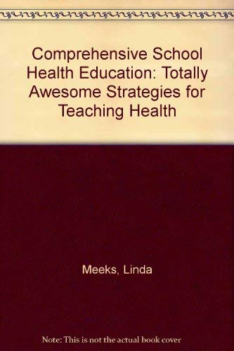 Comprehensive School Health Education: Totally Awesome Strategies for Teaching Health: Linda Meeks