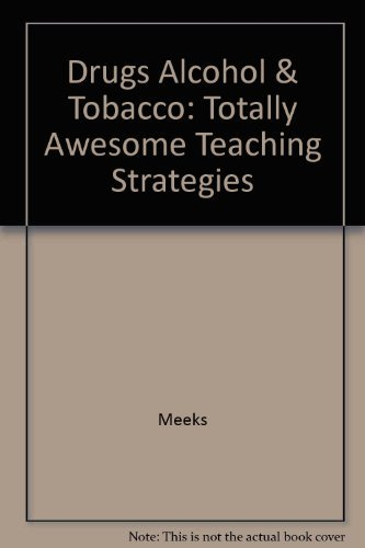Drugs, Alcohol, and Tobacco: Totally Awesome Teaching: Linda Meeks, Philip
