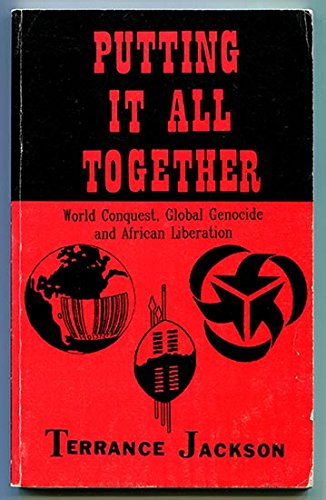 9780963001306: Putting It All Together: World Conquest, Global Genocide and African Liberation