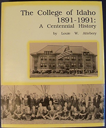 9780963002808: The College of Idaho, 1891-1991 : A Centennial History