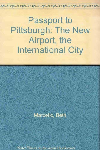 Passport to Pittsburgh: The New Airport, the International City