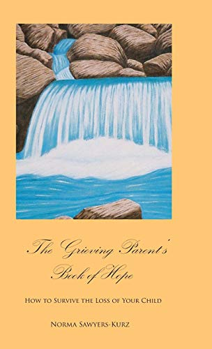 9780963003164: The Grieving Parent's Book of Hope: How to Survive the Loss of Your Child