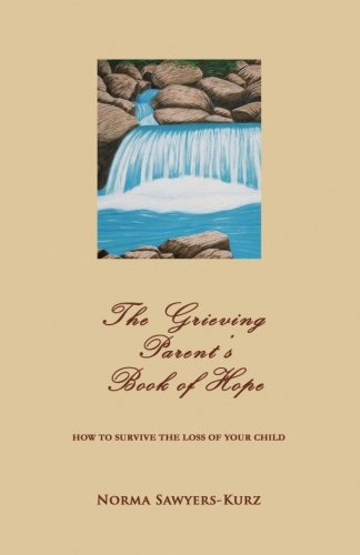 9780963003188: The Grieving Parent's Book of Hope: How to Survive the Loss of Your Child