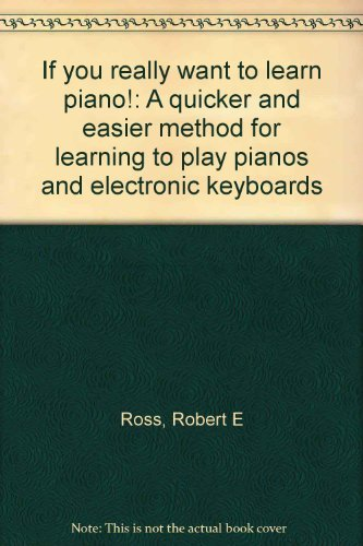 If You Really Want to Learn Piano: Robert E. Ross