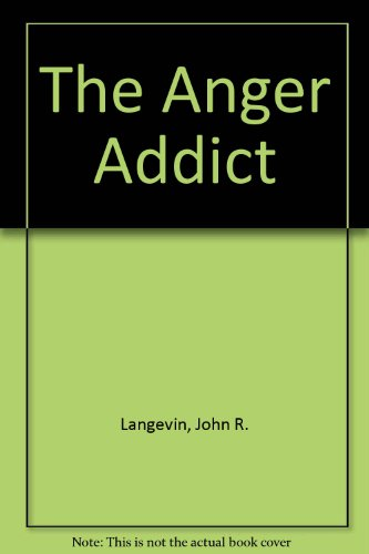 The Anger Addict: Langevin, John R.; Langevin, Cynthia A. [Editor]
