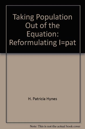 9780963008312: Taking population out of the equation: Reformulating I=PAT