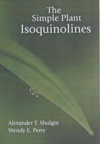 The Simple Plant Isoquinolines: Alexander T. Shulgin;