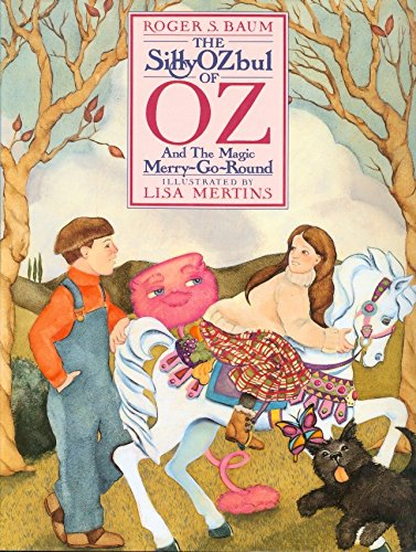 Sillyozbul of Oz and the Magic Merry-G-Round (signed hardback): Baum, Roger S., Illustrated by ...