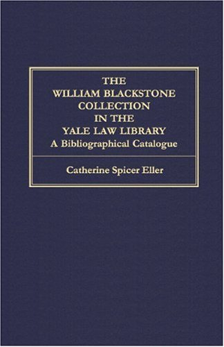 9780963010650: The William Blackstone Collection in the Yale Law Library: A Bibliographical Catalogue (Yale Law Library Publications, No. 6.)