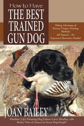 9780963012753: How to Have The Best Trained Gun Dog, Taking Advantage of Proven, Unique Training Methods, All Natural - No Expensive Electronics Needed