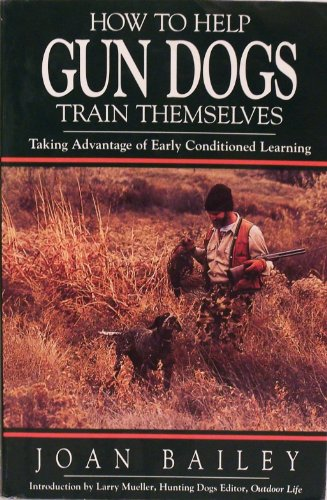 9780963012777: How To Help Gun Dogs Train Themselves