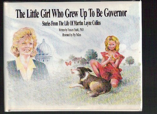 The Little Girl Who Grew Up to be Governor: Stories from the Life of Martha Layne Collins (SIGNED):...