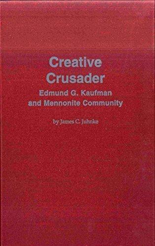 9780963016041: Creative Crusader: Edmund G. Kaufman and Mennonite Community (Cornelius H. Wedel Historical, No 8)