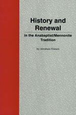 History and Renewal in the Anabaptist/Mennonite Tradition (Cornelius H. Wedel Historical ...