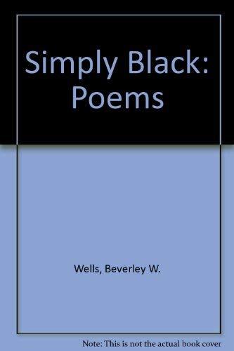 Simply Black: Poems: Wells, Beverley W.
